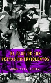 """""""El Club de los Poetas Hiperviolentos"""", Juan Cruz López."""